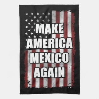 Make America Mexico Again Shirt | Funny Trump Gift Tea Towel