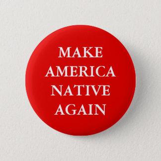 """MAKE AMERICA NATIVE AGAIN"" PARODY 6 CM ROUND BADGE"