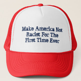 Make America Not Racist Trucker Hat