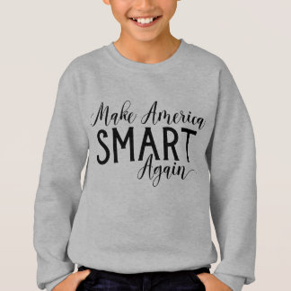 Make America Smart Again Anti-Trump Resistance Sweatshirt