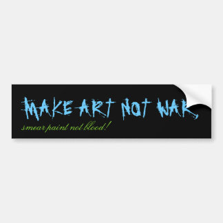 MAKE ART NOT WAR,, smear paint not blood! Bumper Sticker