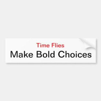 Make Bold Choices. Time Flies. Bumper Sticker