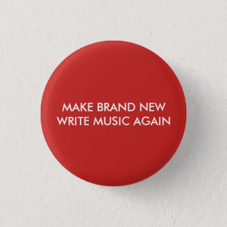 MAKE BRAND NEW WRITE MUSIC AGAIN (BUTTON) 3 CM ROUND BADGE