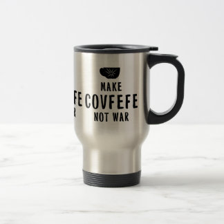 make covfefe not war travel mug