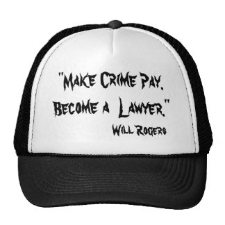 """""""Make Crime Pay. Become a  Lawyer."""", Will Rogers Cap"""