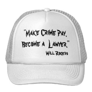 """MAKE CRIME PAY, BECOME A LAWYER"" -  Will Rogers Cap"