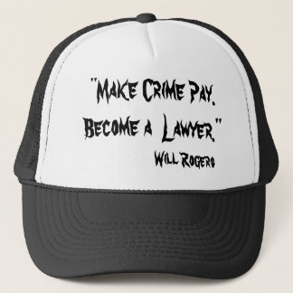 """Make Crime Pay. Become a  Lawyer."", Will Rogers Trucker Hat"