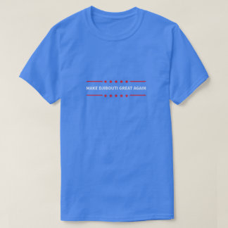 Make Djibouti Great Again T-Shirt