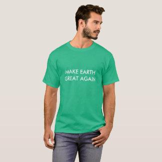 Make Earth Great (and green) Again T-Shirt