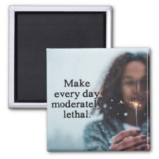 Make every day moderately lethal magnet