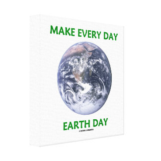 Make Everyday Earth Day (Blue Marble Earth) Gallery Wrap Canvas