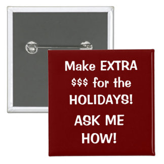 Make EXTRA  $$$ for the HOLIDAYS!, ASK ME HOW! 15 Cm Square Badge