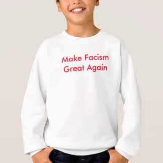 Make Fascism Great Again Sweatshirt