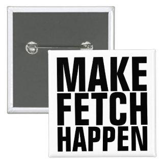 Make Fetch Happen 15 Cm Square Badge