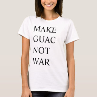 Make Guac Not War T-Shirt