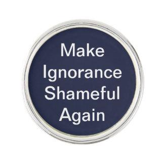 Make Ignorance Shameful Again Lapel Button Lapel Pin