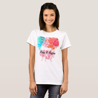 Make It Happen Colorful T-Shirt