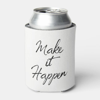 Make it Happen Motivational Quote Hand Lettered Can Cooler