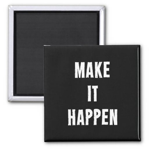 Make It Happen Motivational Quote Fridge Magnets
