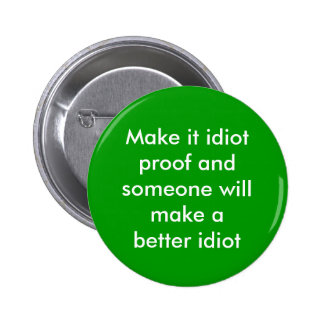Make it idiot proof... 6 cm round badge