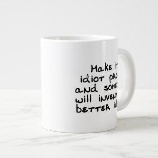 Make it idiot proof and someone will invent... jumbo mug