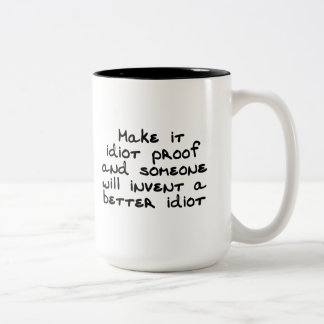 Make it idiot proof and someone will invent... Two-Tone coffee mug