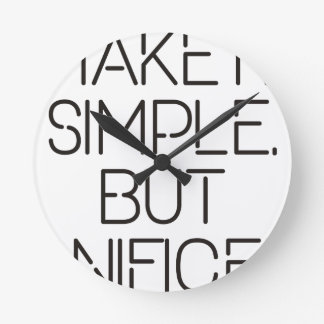 Make it simple. round clock
