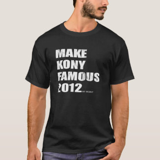 Make Kony Famous T-Shirt