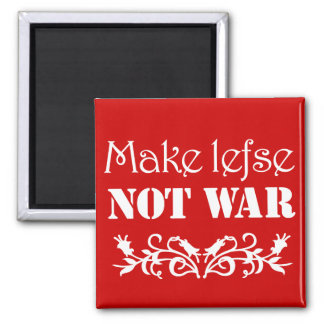 Make Lefse Not War magnet
