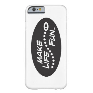 Make Life Fun Phone Case. Barely There iPhone 6 Case