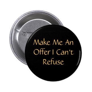 Make Me An Offer I Can't Refuse Button
