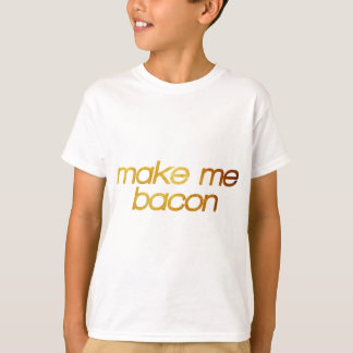 Make me bacon! I'm hungry! Trendy foodie T-Shirt