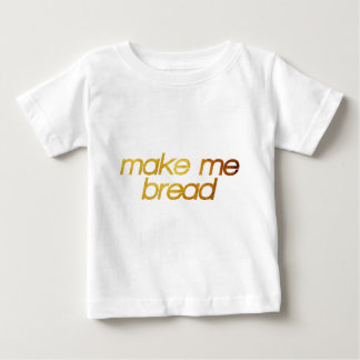 Make me bread! I'm hungry! Trendy foodie Baby T-Shirt