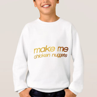 Make me chicken nuggets! I'm hungry! Trendy foodie Sweatshirt