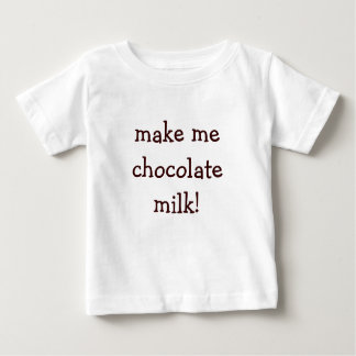 make me chocolate milk! baby T-Shirt