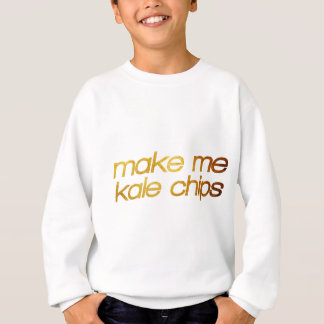 Make me kale chips! I'm hungry! Trendy foodie Sweatshirt