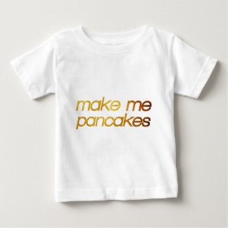 Make me pancakes! I'm hungry! Trendy foodie Baby T-Shirt