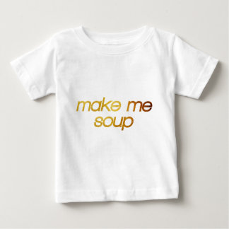 Make me soup! I'm hungry! Trendy foodie Baby T-Shirt