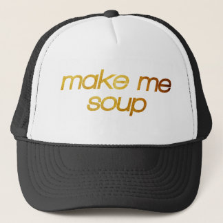 Make me soup! I'm hungry! Trendy foodie Trucker Hat