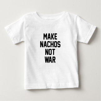 Make Nachos Not War Baby T-Shirt