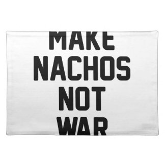 Make Nachos Not War Placemat