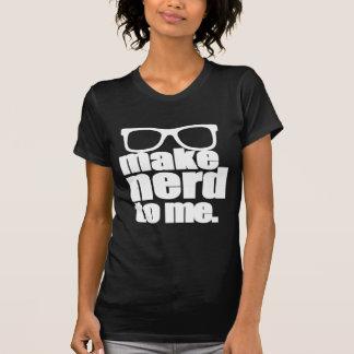 Make Nerd to Me I Shirts