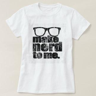 Make Nerd to Me II DS T-Shirt