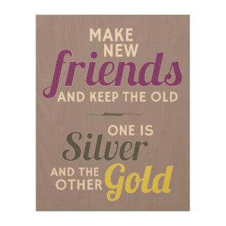 Make New Friends And Keep The Old Wood Print