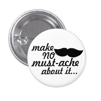 Make No Mustache About it 3 Cm Round Badge
