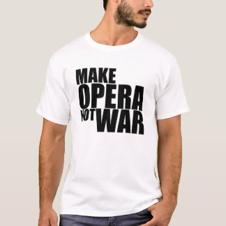 Make Opera Not War T-Shirt
