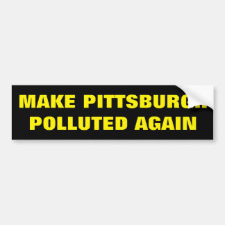 Make Pittsburgh Polluted Again Bumper Sticker