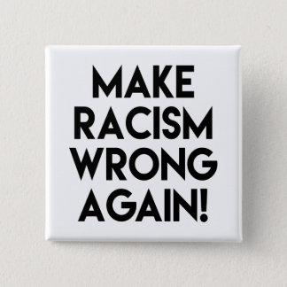 Make racism wrong again! Anti Trump protest 15 Cm Square Badge