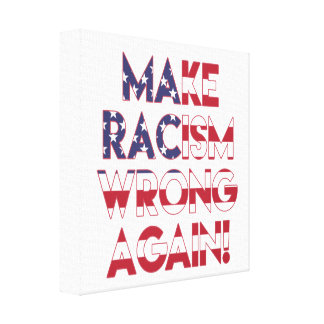 Make racism wrong again! Anti Trump Protest Canvas Print