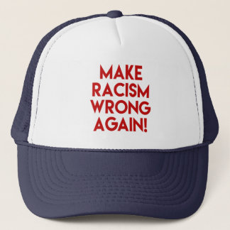 Make racism wrong again! Anti Trump protest Trucker Hat